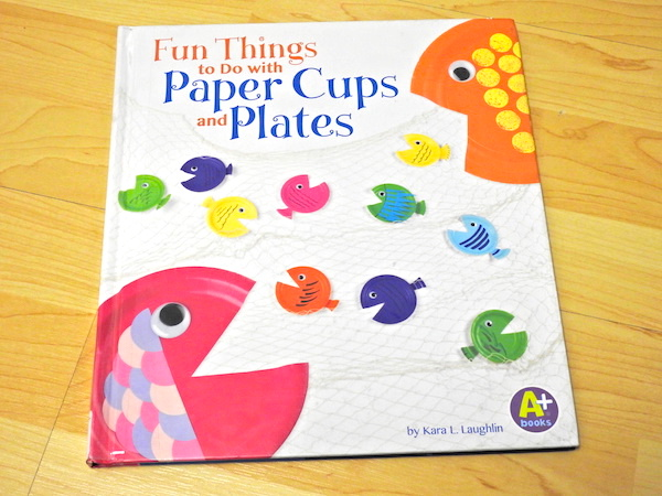 """Fun Things to Do with Paper Cups and Plates"" by Kara L. Laughlin; Photo Credit: J.H. Winter"